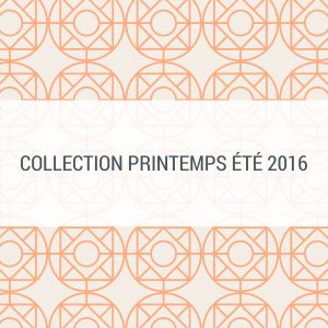 Collection Printemps été 2016